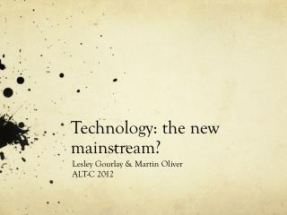 Technology: the new mainstream?