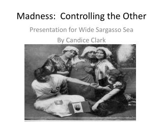 Madness:  Controlling the Other