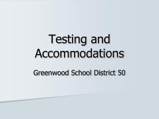 Testing and Accommodations