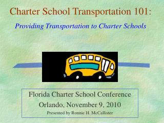 Florida Charter School Conference  Orlando, November 9, 2010 Presented by Ronnie H. McCallister