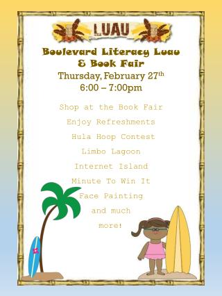 Boulevard Literacy Luau & Book Fair Thursday, February 27 th 6:00 – 7:00pm Shop at the Book Fair