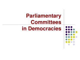 Parliamentary Committees  in Democracies
