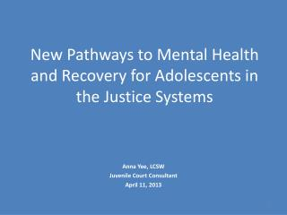 New Pathways to Mental Health and Recovery for Adolescents in the Justice Systems