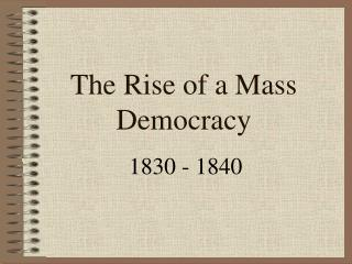 The Rise of a Mass Democracy