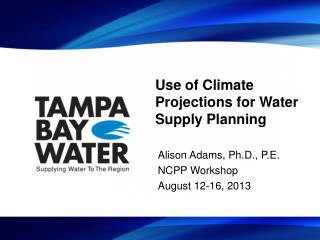 Use of Climate Projections for Water Supply Planning