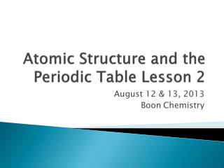 Atomic Structure and the Periodic Table Lesson 2