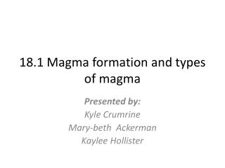 18.1 Magma formation and types of magma