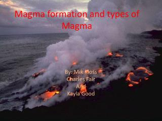 Magma formation and types of Magma