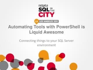 Automating  Tools  with PowerShell is Liquid Awesome