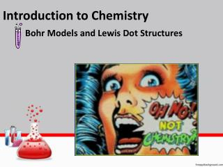 Introduction to Chemistry Bohr Models and Lewis Dot Structures