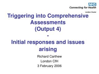 Triggering into Comprehensive Assessments (Output 4) - Initial  responses and issues arising
