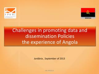 Challenges  in  promoting  data  and dissemination  Policies the experience of  Angola