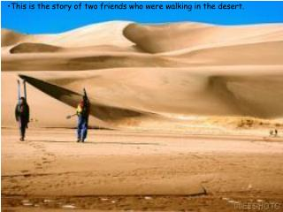 This is the story of two friends who were walking in the desert.