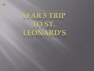 Year 5 trip to  St. Leonard's