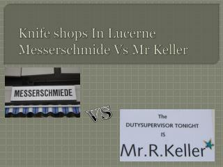 Knife shops In Lucerne Messerschmide  Vs Mr Keller
