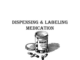 DISPENSING & LABELING MEDICATION