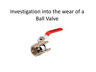 Investigation into the wear of a Ball Valve