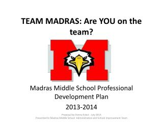 TEAM  MADRAS: Are YOU on the team?