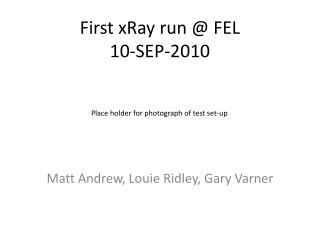 First  xRay  run @ FEL 10-SEP-2010
