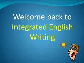 Welcome back to Integrated English Writing