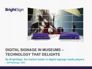 By BrightSign, the market leader in digital signage media players - Jeff Hastings, CEO