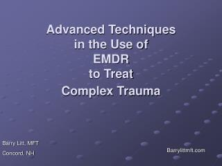 Advanced Techniques  in the Use of  EMDR  to Treat  Complex Trauma