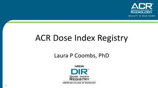 ACR Dose Index Registry Laura P Coombs, PhD