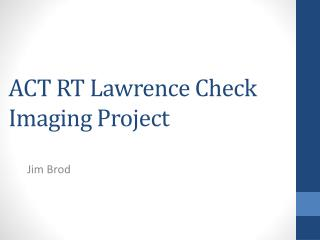 ACT  RT Lawrence Check Imaging Project
