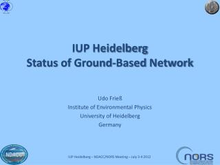 IUP Heidelberg Status  of Ground-Based  Network