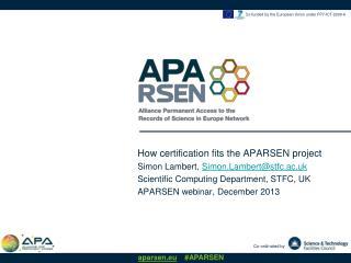 How certification fits the APARSEN project Simon Lambert, Simon.Lambert@stfc.ac.uk