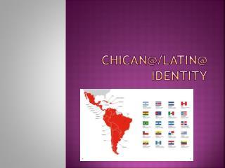 Chican @/ latin @ identity