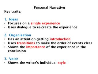 Personal Narrative Key traits: Ideas Focuses on a  single experience