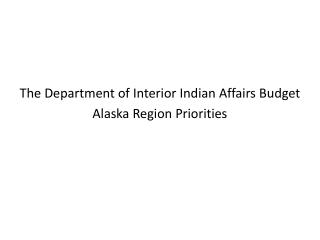 The Department of Interior Indian Affairs Budget  Alaska Region Priorities