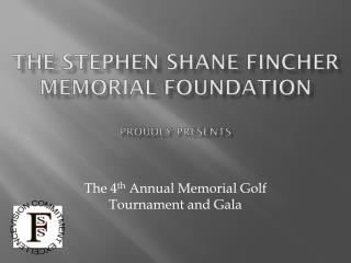 The Stephen Shane Fincher Memorial Foundation proudly presents
