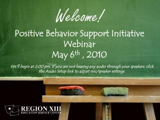 Welcome ! Positive  Behavior Support  Initiative Webinar May 6 th  , 2010