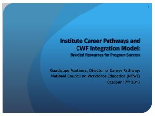 Institute Career Pathways and  CWF Integration Model:  Braided Resources for Program Success