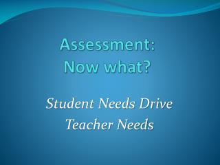Assessment:  Now what?