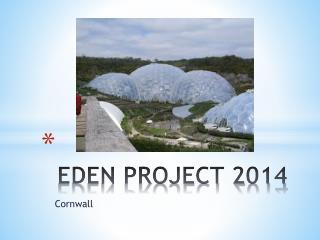 EDEN PROJECT 2014