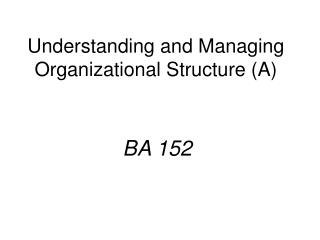 Understanding and Managing Organizational Structure (A)