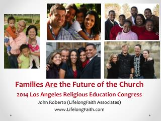 Families  Are  the Future of the Church 2014 Los Angeles Religious Education Congress