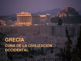 GRECIA CUNA DE LA CIVILIZACIÓN OCCIDENTAL