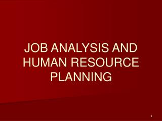 JOB ANALYSIS AND HUMAN RESOURCE PLANNING