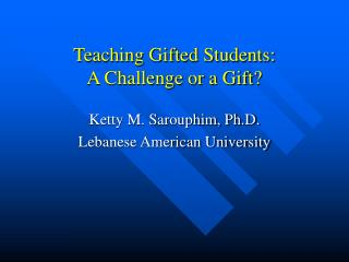 Teaching Gifted Students: A Challenge or a Gift?