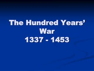 The Hundred Years' War 1337 - 1453