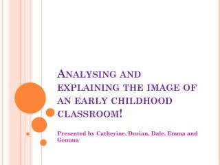 Analysing and explaining the image of an early childhood classroom!