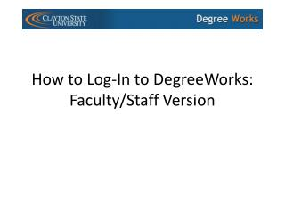 How to Log-In to DegreeWorks: Faculty/Staff Version
