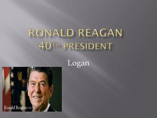 Ronald Reagan 40 th  President