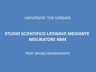 UNIVERSITA' TOR VERGATA STUDIO SCIENTIFICO LIFEWAVE MEDIANTE  MISURATORE NM4