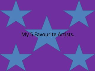 My 5 Favourite Artists.