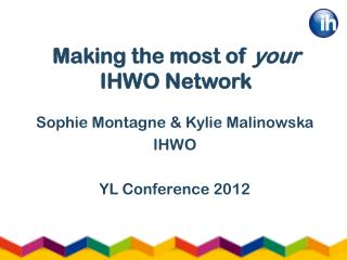 Making the most of  your  IHWO Network
